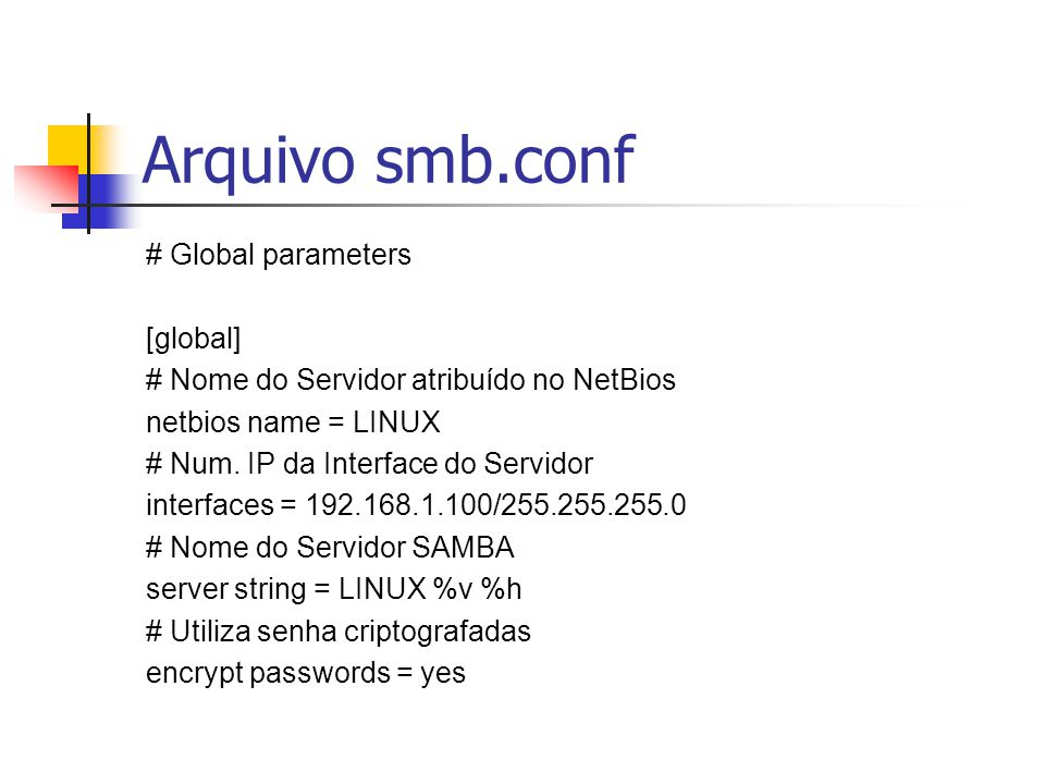 Arquivo smb.conf # Global parameters [global]